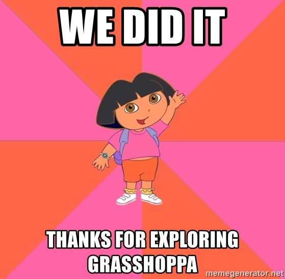 we-did-it-thanks-for-exploring-grasshoppa